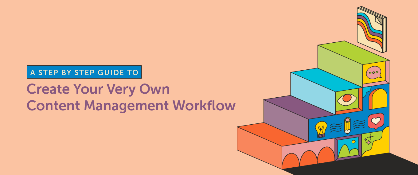 Content Management Workflow: A Step by Step Guide to Create Your Very Own