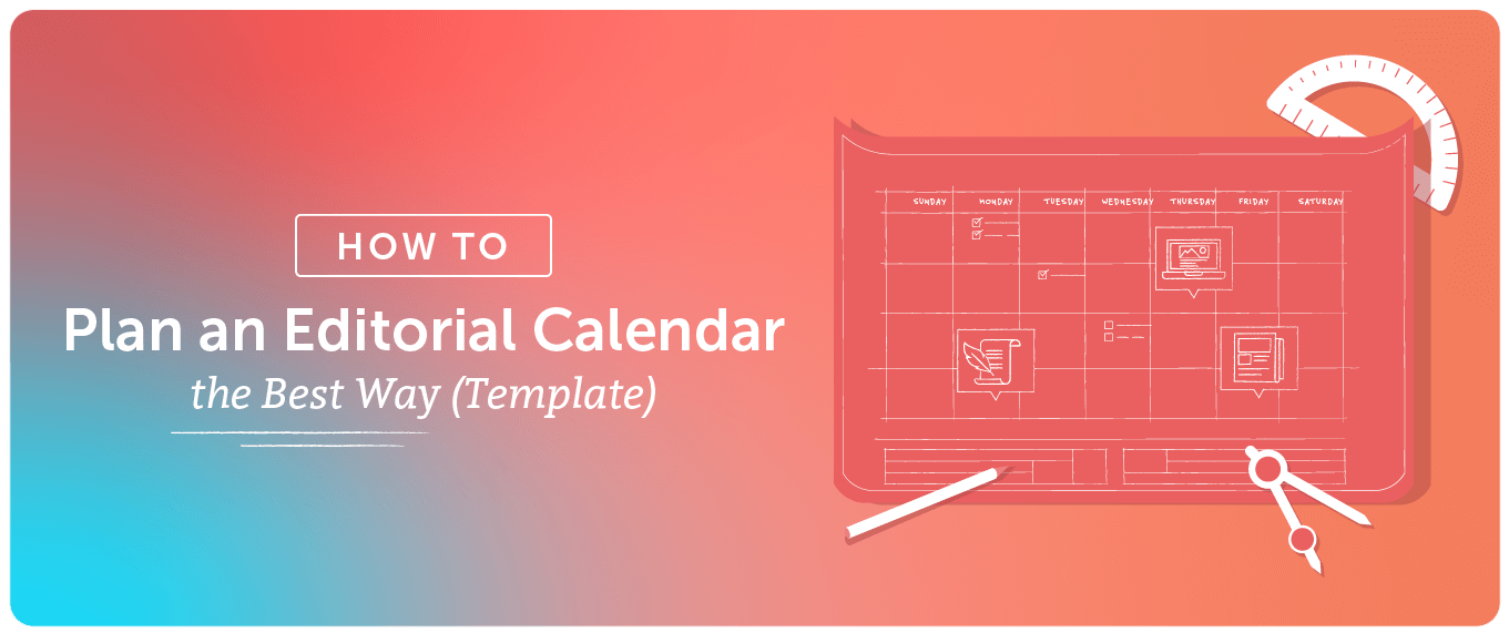 REPUBLISH: How to Plan an Editorial Calendar the Best Way (Template)