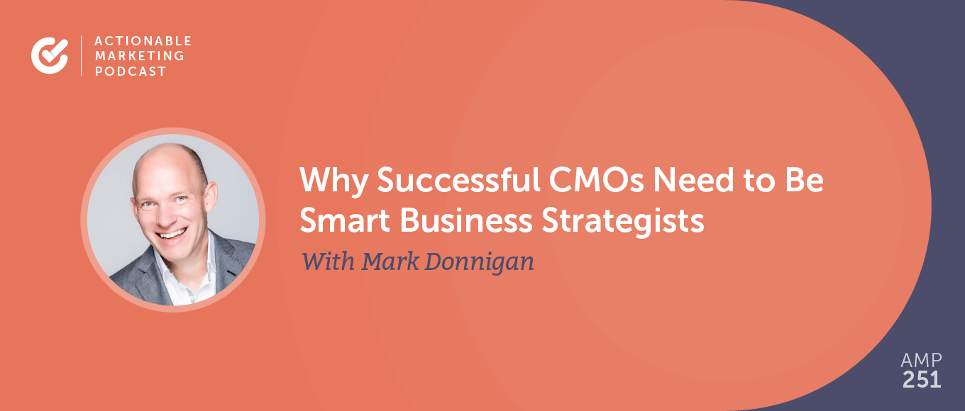 Why Successful CMOs Need to Be Smart Business Strategists With Mark Donnigan [AMP 251]