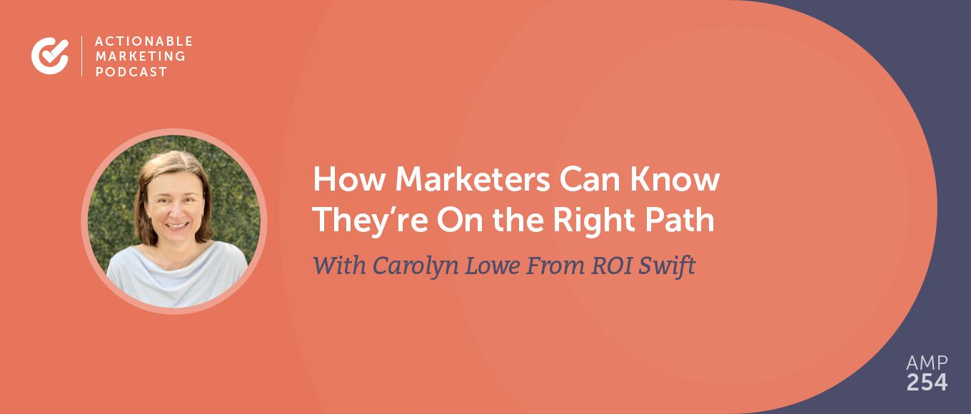 How Marketers Can Know They're On the Right Path With Carolyn Lowe From ROI Swift [AMP 254]