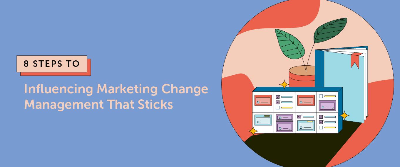 8 Steps To Influencing Marketing Change Management That Sticks