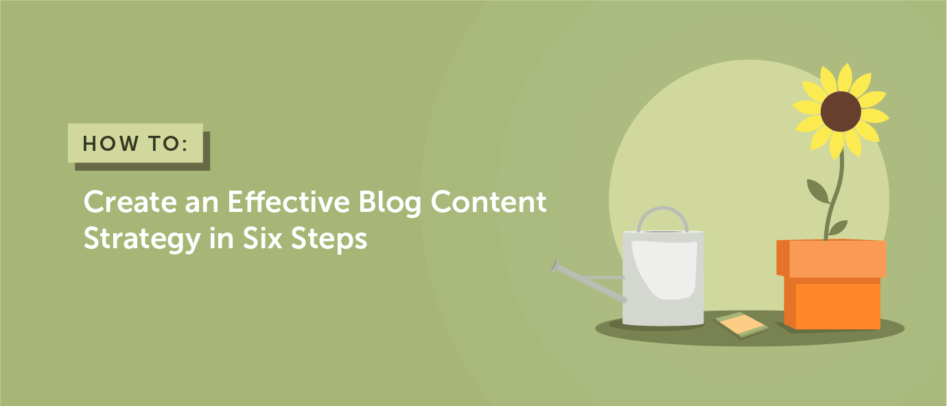 How to Create an Effective Blog Content Strategy in Six Steps