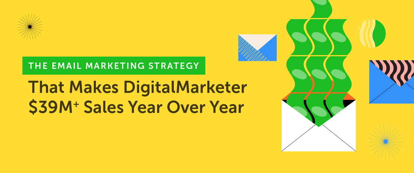 The Email Marketing Strategy That Makes DigitalMarketer $39M+ Sales Year Over Year