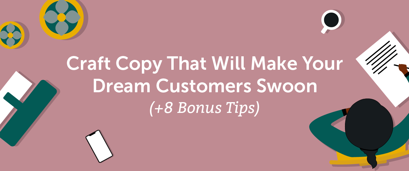 Craft Copy That Will Make Your Dream Customers Swoon (+8 Bonus Tips)
