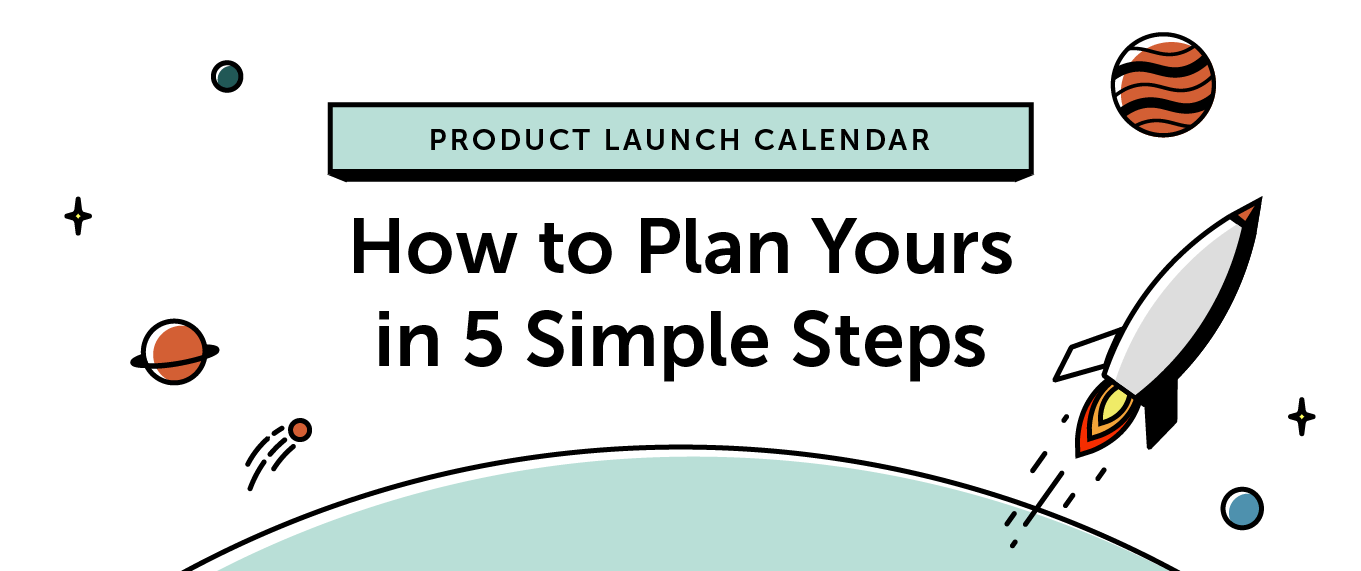 Product Launch Calendar: How to Plan Yours in 5 Simple Steps [Template]
