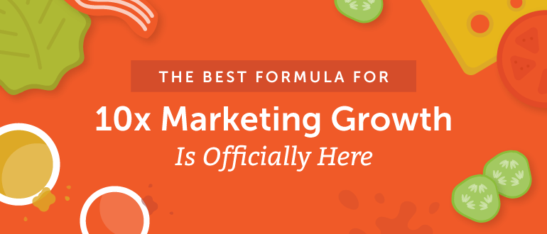 The Best Formula For 10x Marketing Growth Is Here