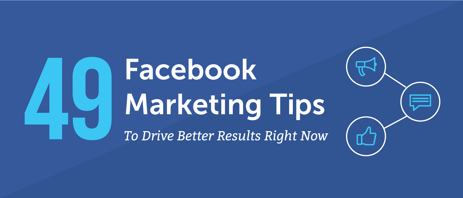 49 Facebook Marketing Tips to Drive Better Results Right Now