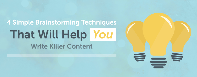 4 simple brainstorming techniques that will help you write killer content