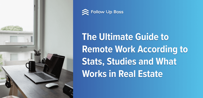 The Ultimate Guide to Remote Work According to Stats, Studies and What Works in Real Estate, E-book by Follow Up Boss