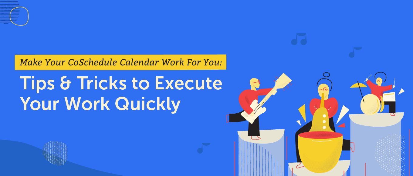Make your CoSchedule calendar work for you