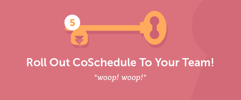 Roll out CoSchedule to your team.