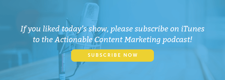 Subscribe to the Actionable Marketing Podcast on iTunes.