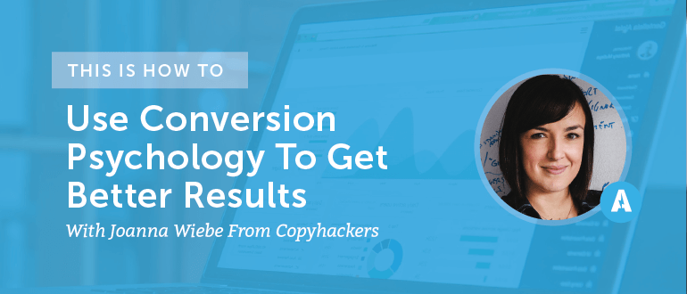 How To Use Conversion Psychology To Get Better Results With Joanna Wiebe From Copyhackers [AMP080]