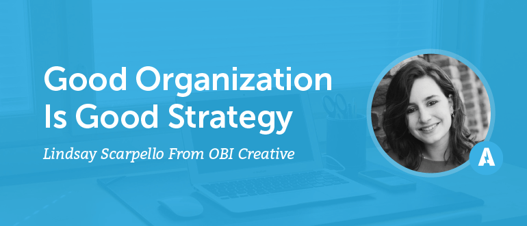 """""""Good Organization Is Good Strategy"""" With Lindsay Scarpello From OBI Creative [AMP 083]"""