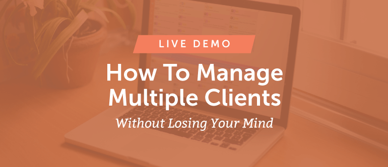 How To Manage Multiple Clients (Without Losing Your Mind) [Live Demo]