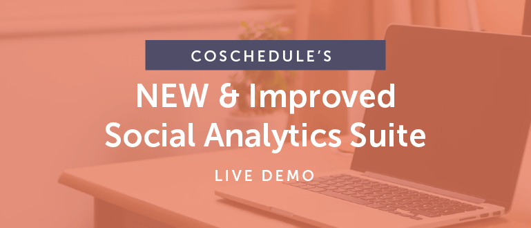 CoSchedule's NEW & Improved Social Analytics Suite [Live Demo]