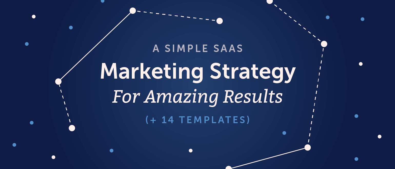 A Simple SaaS Marketing Strategy For Amazing Results (+ 14 Templates)