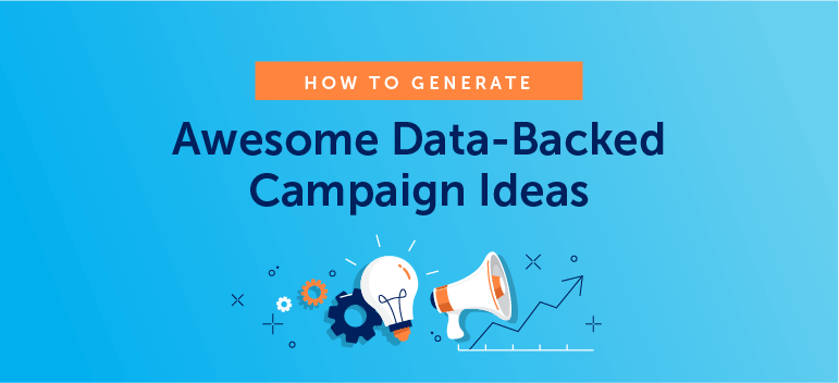 How to Generate Awesome Data-Backed Marketing Campaign Ideas