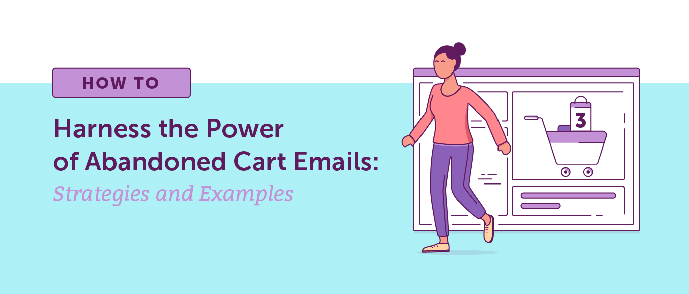 How to Harness the Power of Abandoned Cart Emails: Strategies and Examples