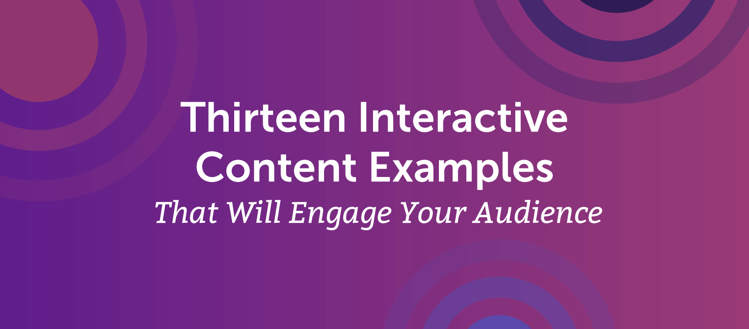 13 Interactive Content Examples That Will Engage Your Audience