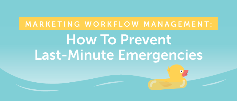 Marketing Workflow Management: How to Prevent Last-Minute Emergencies