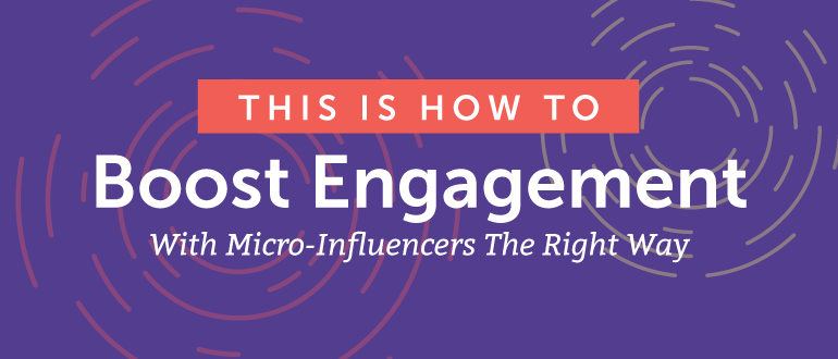 How to Boost Engagement with Micro-Influencers the Right Way