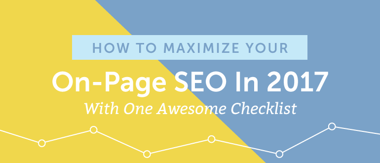 How to Maximize Your On-Page SEO in 2017 With One Awesome Checklist