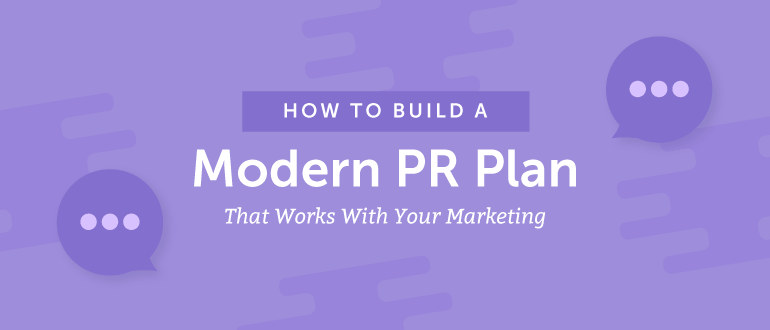 How to Build a Modern PR Plan That Works With Your Marketing