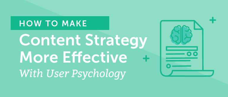 User Psychology: How to Make Your Content Strategy More Effective