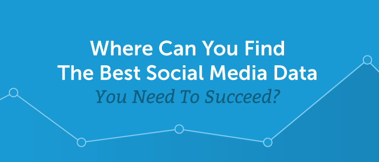 Where Can You Find The Best Social Media Data You Need to Succeed?