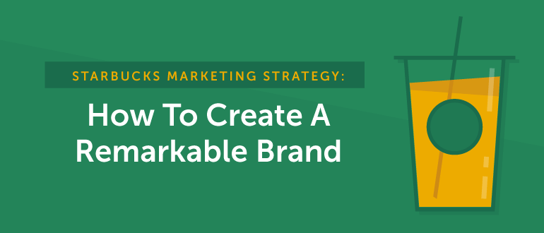 2f5288ee91bc Starbucks Marketing Strategy: How to Create a Remarkable Brand 70