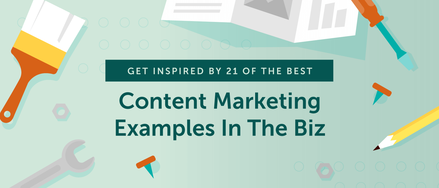 Get Inspired By 21 Of The Best Content Marketing Examples In The Biz