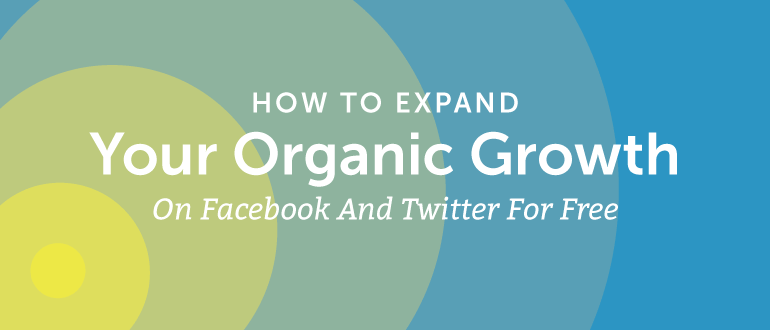 How to Expand Your Organic Growth on Facebook and Twitter for Free