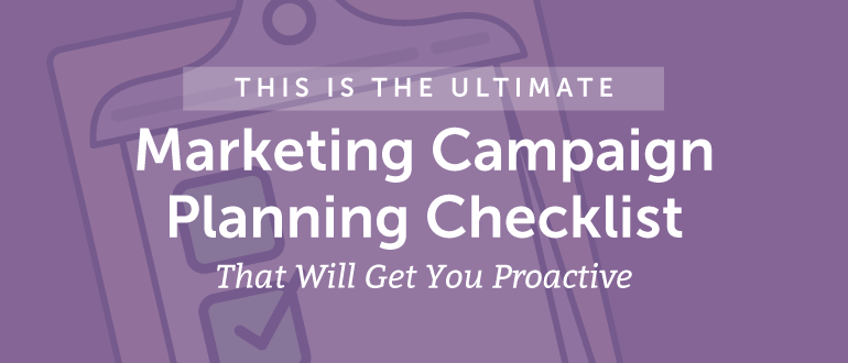 This Is The Ultimate Marketing Campaign Planning Checklist That Will Get You Proactive