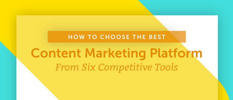 How to Choose the Best Content Marketing Platform From Six Competitive Tools