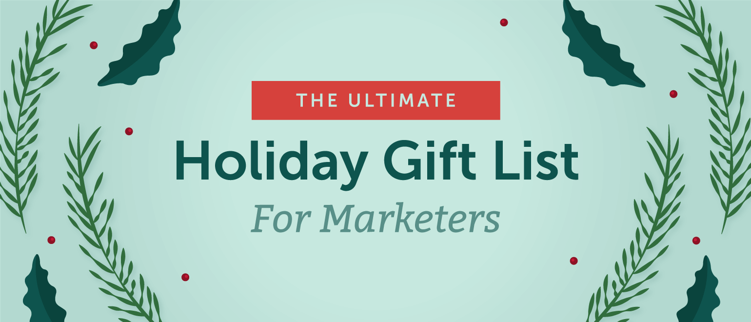 The Ultimate Holiday Gift List For Marketers
