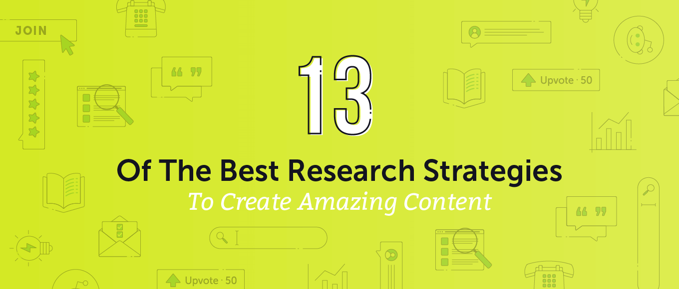 13 of the Best Research Strategies to Create Amazing Content