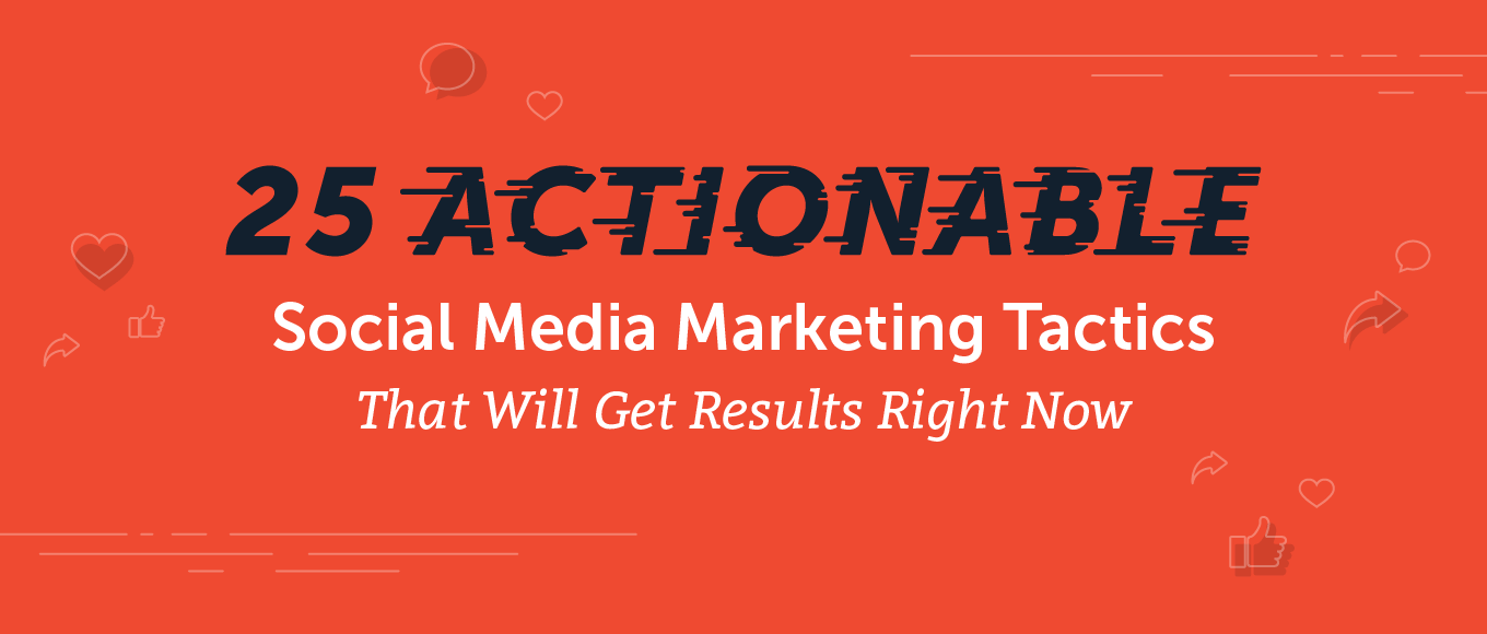25 Actionable Social Media Marketing Tactics That Will Get Results Right Now