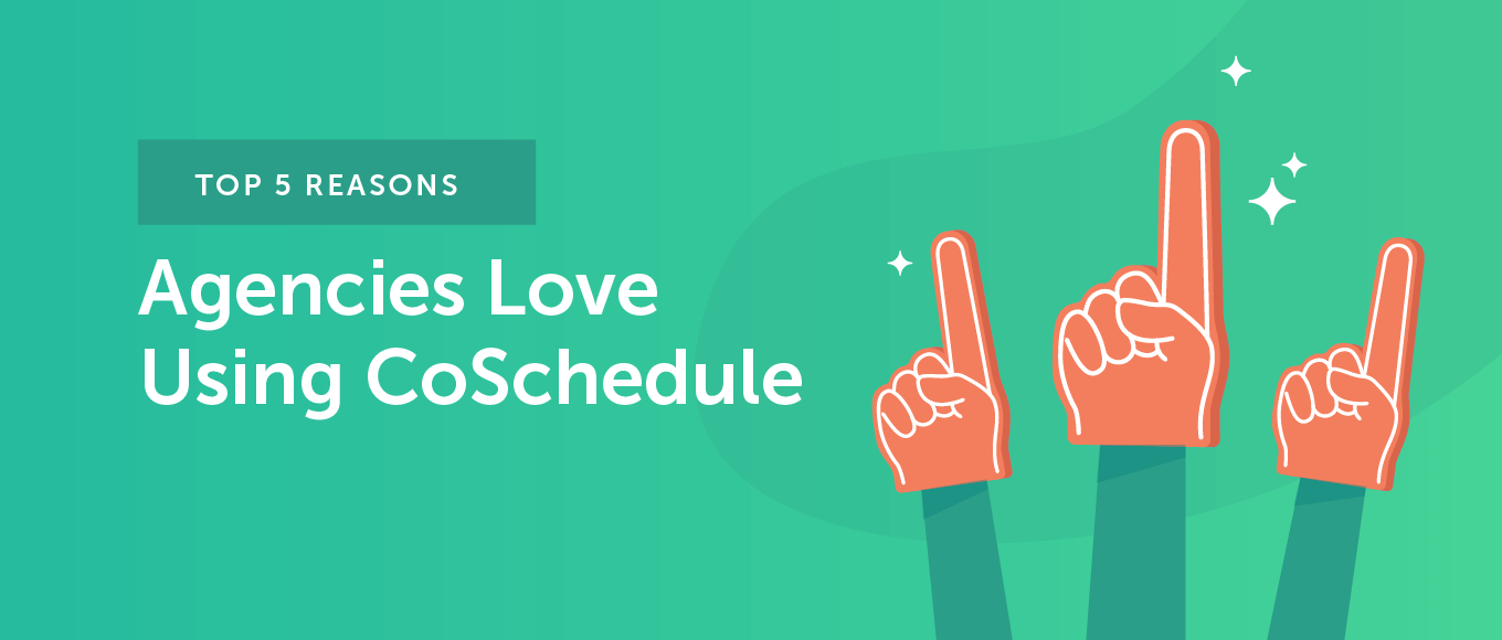 Top 5 Reasons Agencies Love Using CoSchedule