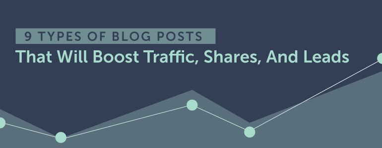 9 Types Of Blog Posts That Are Proven To Boost Traffic