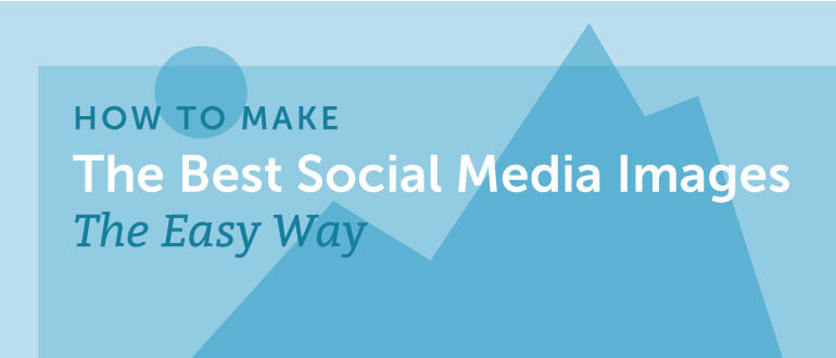 How To Make The Best Social Media Images The Easy Way (+128 Free Images)