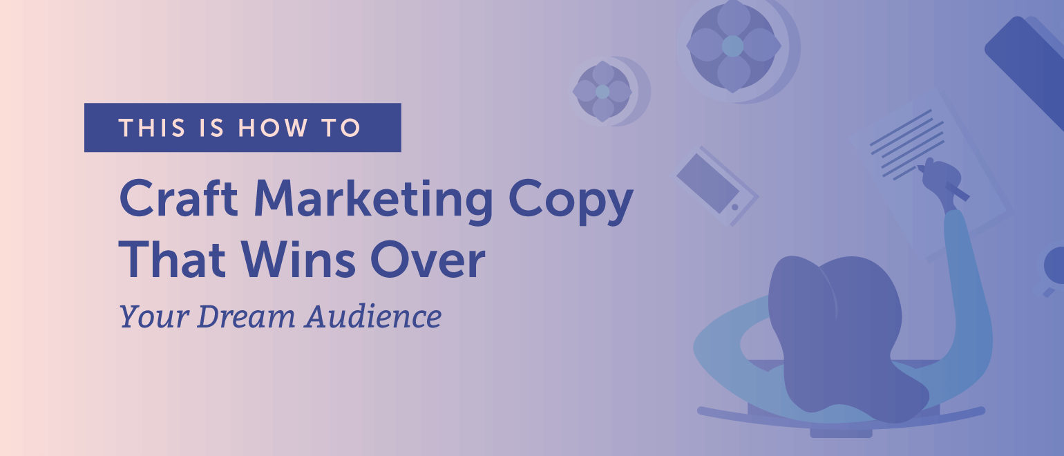 How to Craft Marketing Copy That Wins Over Your Dream Audience