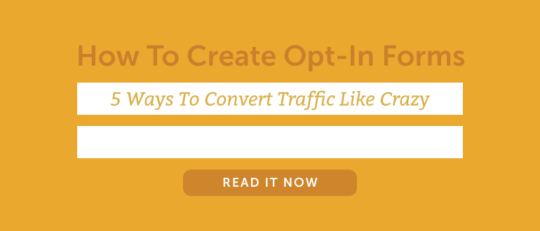 How To Create Opt-In Forms: 5 Ways To Convert Traffic Like Crazy