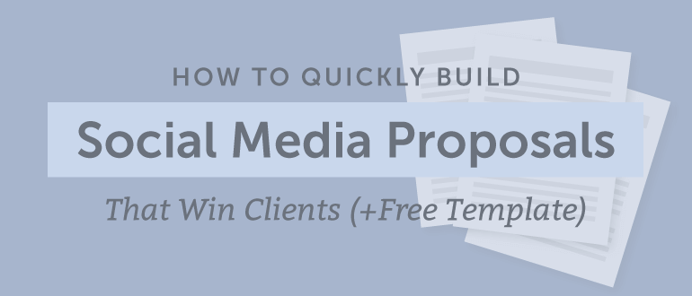 How To Quickly Build Social Media Proposals That Win Clients