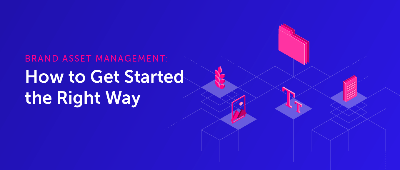 Brand Asset Management: How to Get Started the Right Way
