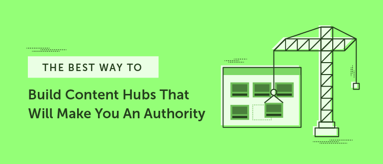 The Best Way to Build Content Hubs That Will Make You An Authority