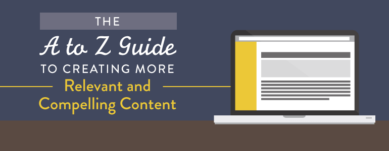 The A to Z Guide To Creating More Relevant And Compelling Content