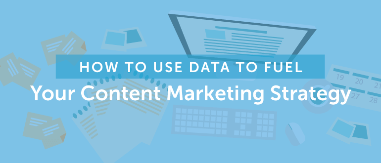 This Is How to Use Data to Fuel Your Content Marketing Strategy