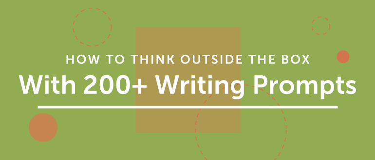 How To Think Outside The Box With 200+ Writing Prompts