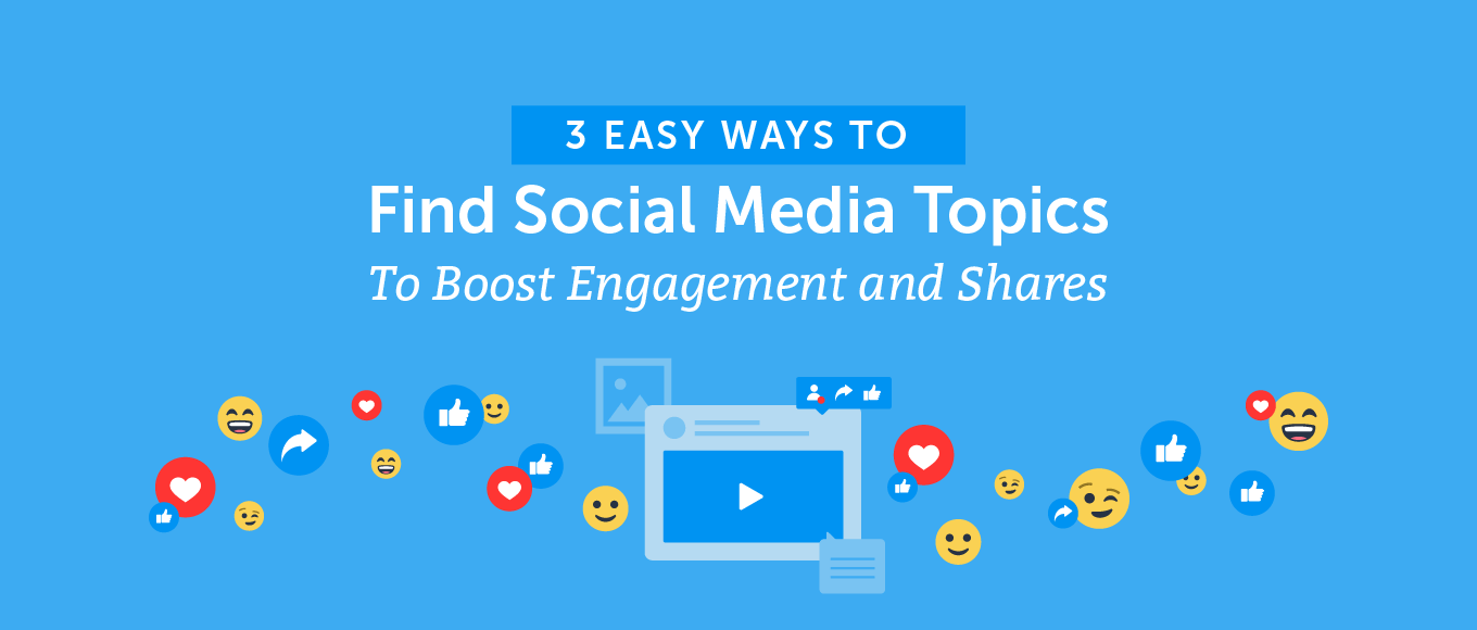 3 Easy Ways to Find Social Media Topics To Boost Engagement and Shares